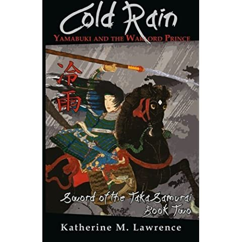 Cold Rain: Yamabuki and the Warlord Prince (Sword of the Taka Samurai, Book Two) by Katherine M Lawrence (2015-12-03)