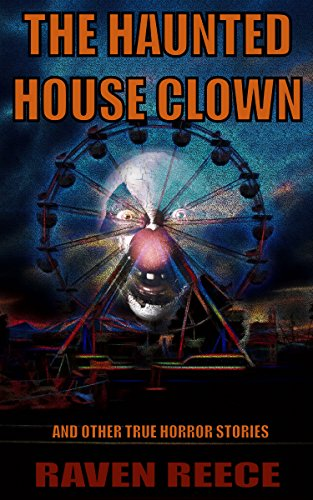 The Haunted House Clown and other True Horror Stories: The True Horror Collection Volume One (English Edition) por Raven Reece