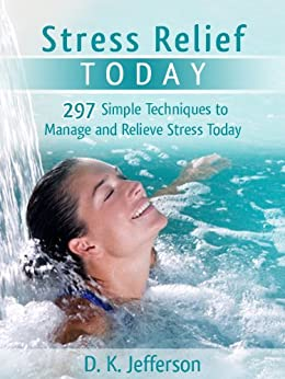 Stress Relief Today: 297 Simple Techniques to Manage and Relieve Stress and Anxiety (Heal Your Body the Natural Way) (English Edition) par [Jefferson, D. K.]