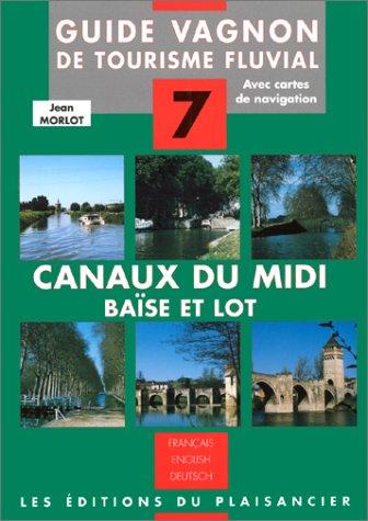 Guide Vagnon de tourisme fluvial, n° 7 : Canaux du Midi, Garonne, Gironde, Baïse et Lot par Guide Vagnon