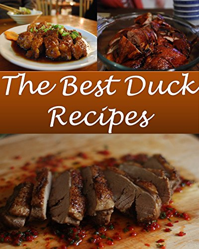 Duck: Duck Recipes - The Very Best Duck Cookbook (duck, duck recipes, duck cookbook, duck recipe, duck cook book) (English Edition)