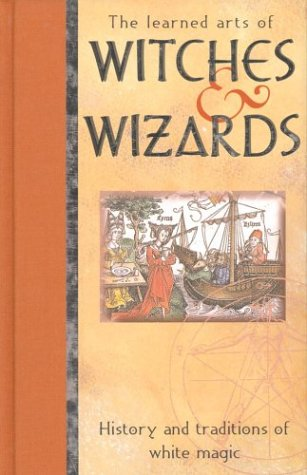 The Learned Arts of Witches and Wizards: History and Traditions of White Magic por Anton Adams