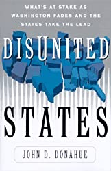 Disunited States: What's at Stake as Washignton Fades and the States Take the Lead Sates Ale the Lead