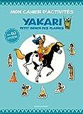 Telecharger Livres Mon cahier d activites Yakari petit Indien des plaines Yakari ami des animaux (PDF,EPUB,MOBI) gratuits en Francaise