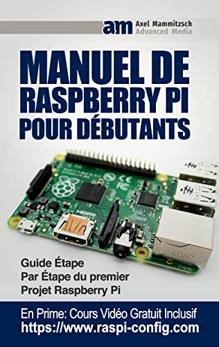 Couverture du livre Manuel De Raspberry Pi Pour Débutants: Guide Étape Par Étape du premier Projet Raspberry Pi