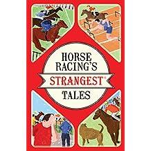 Horse Racing\'s Strangest Tales [Idioma Inglés]