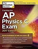 Cracking the Ap Physics C Exam: 2017 Edition (College Test Prep)