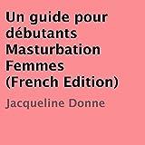 un guide pour d?butants masturbation femmes french edition