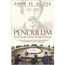 Pendulum: Leon Foucault and the Triumph of Science (English Edition)