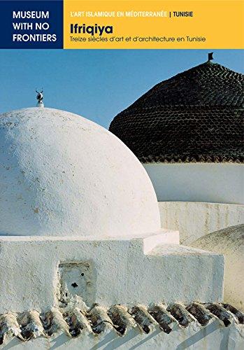 Ifriqiya. Treize Siècles d'Art et d'Architecture en Tunisie