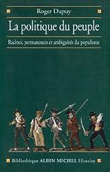 La Politique du peuple XVIIIe-XXe siècle : Racines, permanences et ambiguïtés du populisme