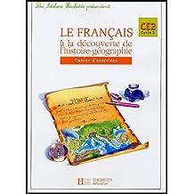 Le français à la découverte de l'histoire-géographie : CE2 cycle 3 Cahier d'exercices