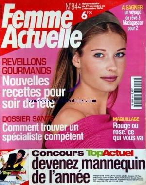 FEMME ACTUELLE [No 844] du 27/11/2000 - REVEILLONS GOURMANDS / NOUVELLES RECETTES POUR SOIR DE FETE -DOSSIER SANTE / COMMENT TROUVER UN SPECIALISTE COMPETENT - MAQUILLAGE / ROUGE OU ROSE -CONCOURS MANNEQUIN