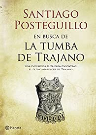En busca de la tumba de Trajano par Santiago Posteguillo