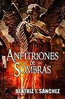 Anfitriones de Sombras par Beatriz T. Sánchez