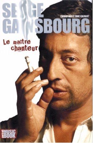 Serge Gainsbourg, le maître chanteur par Eric Cazalot, Christian Cazalot