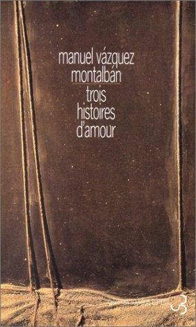 Trois histoires d'amour par Manuel Vázquez Montalbán