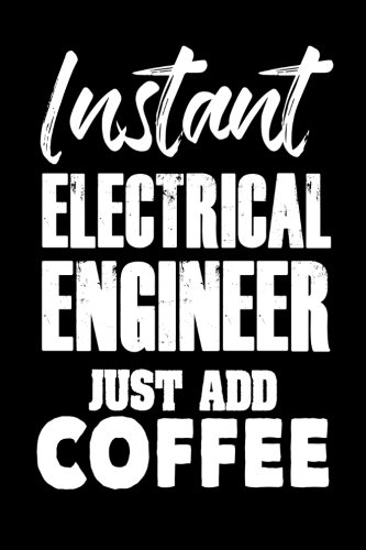 Instant Electrical Engineer Just Add Coffee: Funny Engineering Notebook Journal Gift