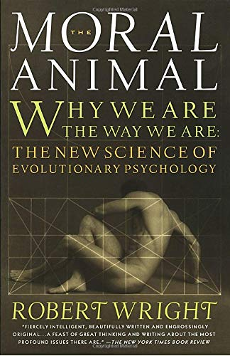 The Moral Animal: Why We Are, the Way We Are: The New Science of Evolutionary Psychology por Robert Wright