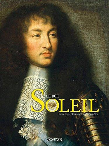 Le Roi-Soleil: Le règne éblouissant de Louis XIV