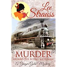 Murder Aboard the Flying Scotsman: a cozy historical mystery (Ginger Gold Mystery Book 8) (English Edition)