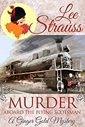 Murder Aboard the Flying Scotsman: a cozy historical mystery (Ginger Gold Mystery Book 8)