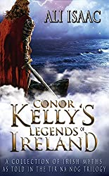 Conor Kelly's Legends of Ireland: A Collection of Irish Myths as Told in the Tir na Nog Trilogy
