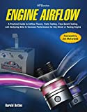 Engine Airflow: A Practical Guide to Airflow Theory, Parts Testing, Flow Bench Testing, and Analyzing Data to Increase Performance for Any Street or Racing Engine