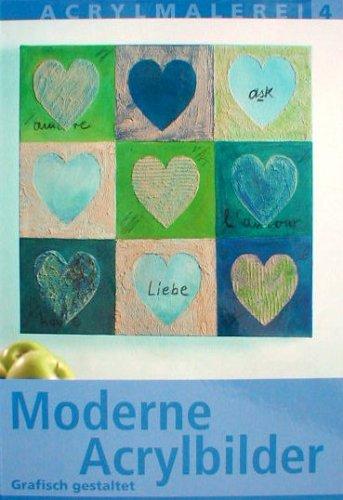 Moderne Acrylbilder - Grafisch gestaltet - mit Vorlagebögen (Acrylmalerei Teil 4)