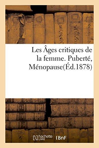 Les Âges critiques de la femme. Puberté, Ménopause