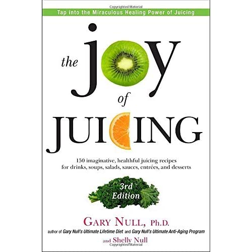 The Joy of Juicing, 3rd Edition: 150 imaginative, healthful juicing recipes for drinks, soups, salads, sauces, entrees, and desserts by Gary Null (2012-12-31)