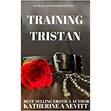 Training Tristan: BDSM Alpha Billionaire Erotic Romance