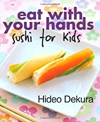 BY Dekura, Hideo ( Author ) [ EAT WITH YOUR HANDS: SUSHI FOR KIDS ] Sep-2013 [ Spiral ]