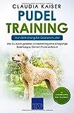 Pudel Training - Hundetraining für Deinen Pudel: Wie Du durch gezieltes Hundetraining eine einzigartige Beziehung zu Deinem Pudel aufbaust (Pudel Band, Band 2) - Claudia Kaiser
