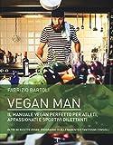 Vegan man. Il manuale vegan perfetto per atleti, appassionati e sportivi dilettanti