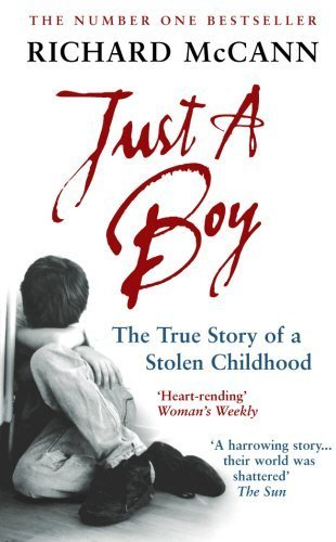 Just A Boy: The True Story of A Stolen Childhood by Richard McCann (2005-03-01)