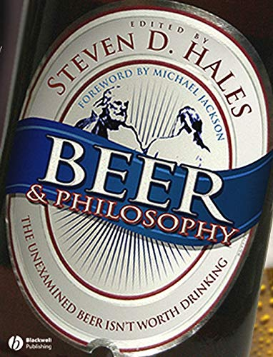 Beer and Philosophy: The Unexamined Beer Isn't Worth Drinking (Epicurean Trilogy) (Food Products Dawn)
