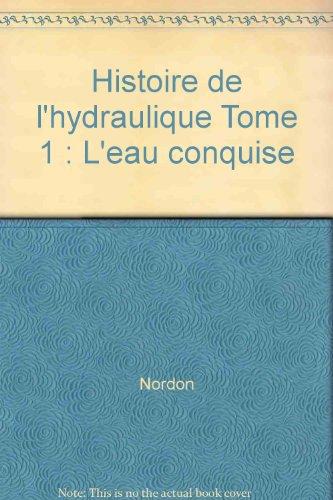 Histoire de l'hydraulique : l'eau conquise, tome 1