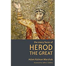 [(The Many Faces of Herod the Great)] [By (author) Adam Kolman Marshak] published on (September, 2015)