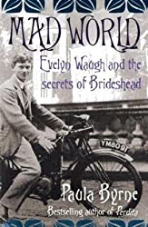 By Paula Byrne - Mad World: Evelyn Waugh and the Secrets of Brideshead