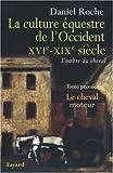 La Culture équestre occidentale, XVIe-XIXe siècle, L'ombre du cheval - Tome 1, Le cheval moteur, Essai sur l'utilité équestre