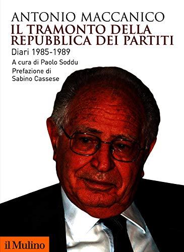 Il tramonto della Repubblica dei partiti: Diari 1985-1989 (Biblioteca storica)