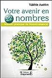 Votre avenir en 22 nombres - Manuel pratique de Numéromancie