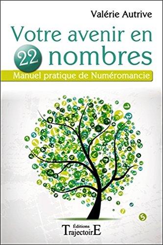 Votre avenir en 22 nombres - Manuel pratique de Numéromancie par Valérie Autrive