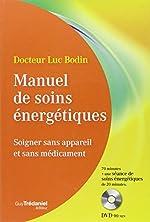 Manuel de soins énergétiques - Soigner sans appareil et sans médicament (1DVD) de Luc Bodin