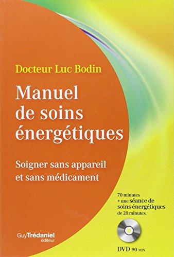 Manuel de soins énergétiques : Soigner sans appareil et sans médicament (1DVD)