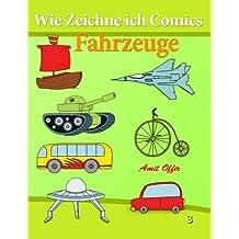 Wie Zeichne ich Comics - Fahrzeuge: Zeichnen Bücher - Zeichnen für Anfänger Bücher