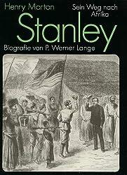 Henry Morton Stanley. Sein Weg nach Afrika. Biografie