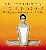Living Yoga: Mein Weg zu Ausgeglichenheit und Schönheit