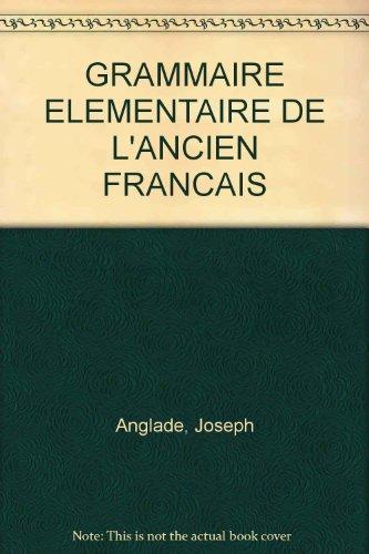 GRAMMAIRE ELEMENTAIRE DE L'ANCIEN FRANCAIS par Joseph Anglade